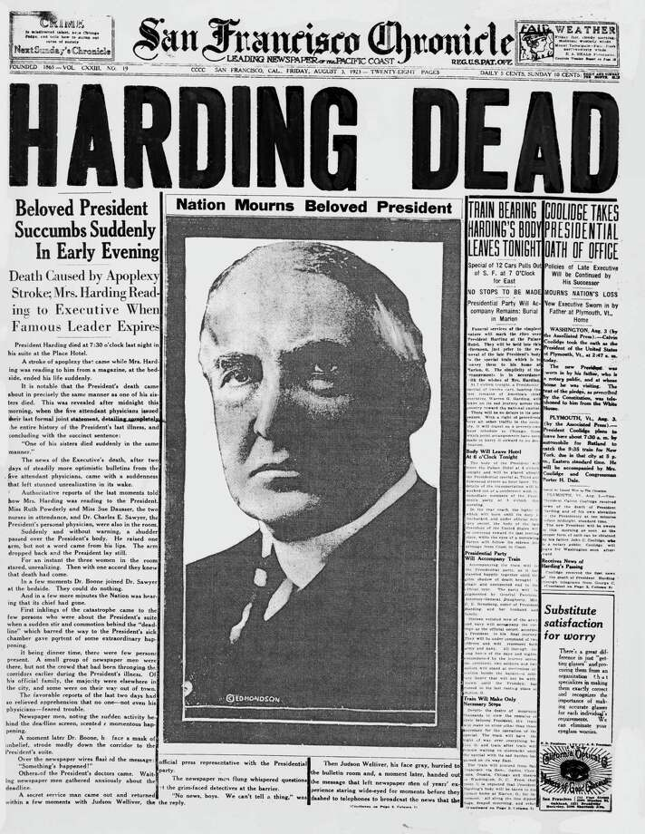 There are many mysterious circumstances surrounding the 1923 death of President Warren G, Harding. He was reported dead at the Palace Hotel in San Francisco during a visit with his wife, and though the official reports stated that she was with him when he passed, not all are convinced. Several conspiracy theories still circulate. One, written up in a book in 1930, suggested that Harding died as the result of a poisoning by his wife Florence, who had discovered his infidelities. Another, says Harding actually died at the House of Shields, a restaurant across the street that secretly served booze (in which he was imbibing). Fearful that the legacy a Prohibition-era President would leave having died in such a scene, his body was carried through the underground tunnel connecting the establishment and the Palace Hotel, and placed back in his hotel room bed, where he was shortly thereafter discovered. Or so the legend goes, anyway. Pictured: The San Francisco Chronicle front page from Aug. 3, 1923, after President Warren Harding died in San Francisco. Photo: San Francisco Chronicle Archive / ONLINE_YES
