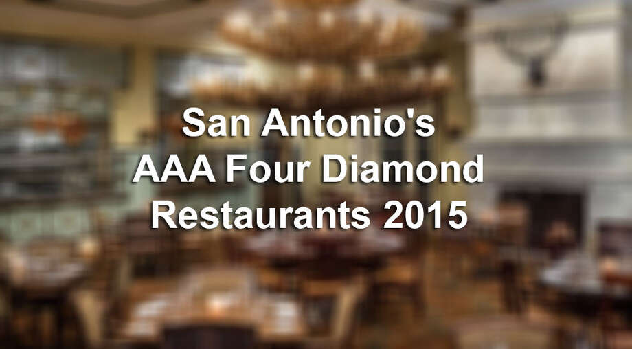 There are six Four Diamond Restaurants here in San Antonio, according to AAA.