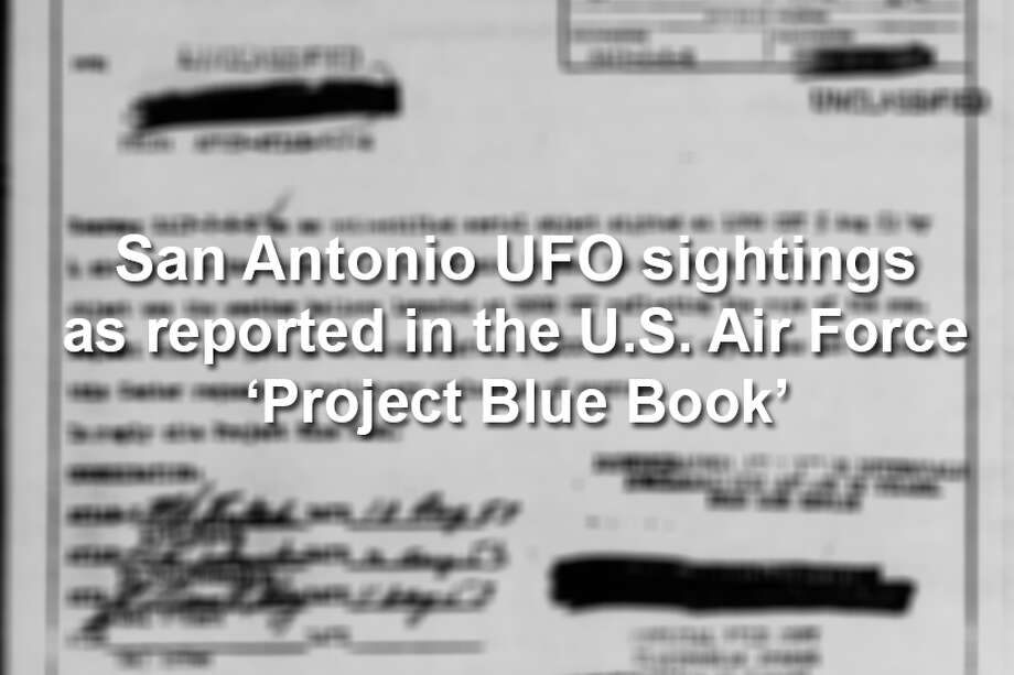 "The following are records of San Antonio UFO sightings, including witness statements and follow up investigations, as recorded in the U.S. Air Force's previously classified ""Project Blue Book."" Photo: SAEN"