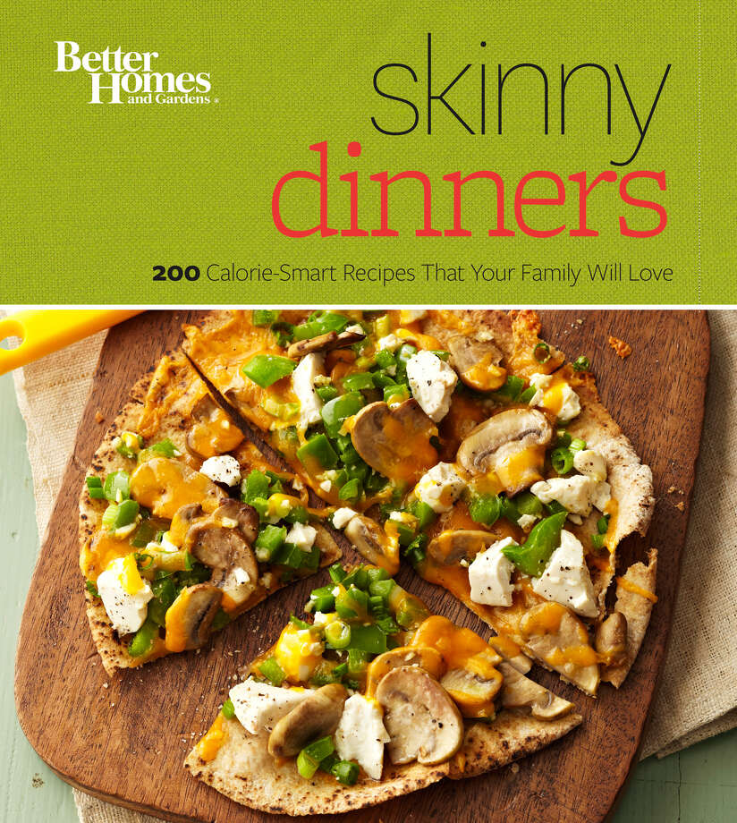 Skinny Dinners, 200 Calorie-Smart Recipes That Your Family Will Love, Better Homes and Gardens, 300 pages, $19.99