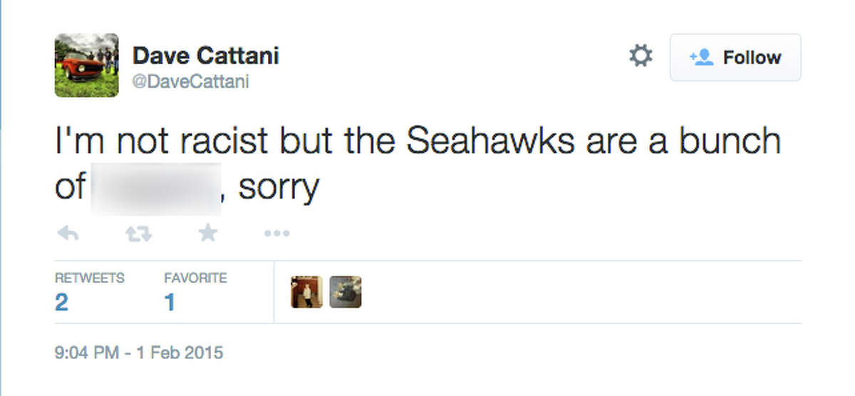 """@DaveCattani tweeted, """"I'm not racist but the Seahawks are a bunch of (racial expletive), sorry"""""""
