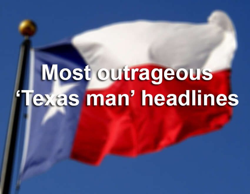 Click through the gallery to see some of the most outrageous headlines snagged by Texas men and women.