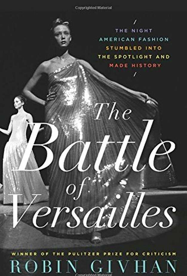 """""""The Battle of Versailles: The Night American Fashion Stumbled Into the Spotlight and Made History"""" is by Pulitzer Prize winner Robin Givhan."""