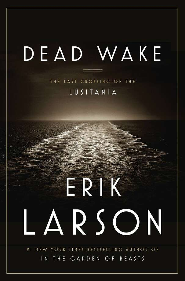 """""""Dead Wake: The Last Crossing of the Lusitania,""""  by Erik Larson Photo: Crown"""