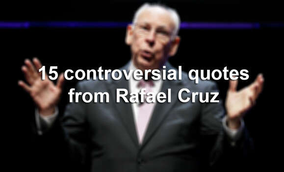 """Pastor Rafael Cruz, father of U.S. Sen. Ted Cruz, R-Texas, has a history of making controversial remarks.Sean Rushton, a spokesperson for Ted Cruz, told Mother Jones in 2013 that """"Pastor Cruz does not speak for the senator.""""Click through the slideshow to read Rafael Cruz's most contentious statements.(AP Photo/Charlie Neibergall) Photo: Charlie Neibergall, AP Photo/Charlie Neibergall / AP"""