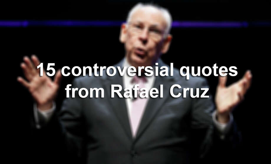 "Pastor Rafael Cruz, father of U.S. Sen. Ted Cruz, R-Texas, has a history of making controversial remarks. In 2013, a spokesman for Ted Cruz told Mother Jones that ""Pastor Cruz does not speak for the senator."" Click through the slideshow to read Rafael Cruz's most contentious statements. Photo: Charlie Neibergall, AP Photo/Charlie Neibergall / AP"