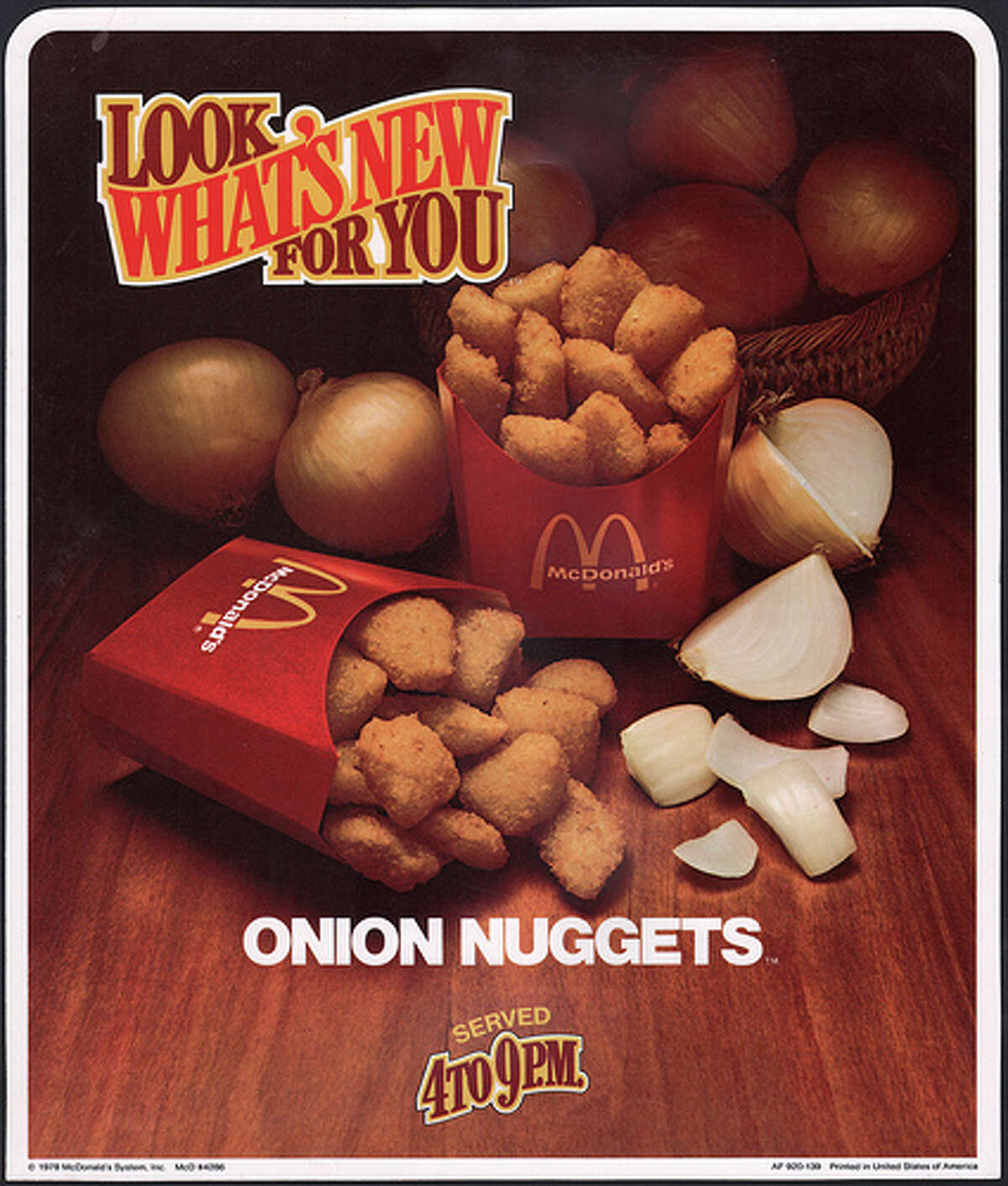 McDonald's Onion Nuggets These Onion Nuggets were introduced in the 1970's. They were clumps of diced onions that were breaded and fried, like their chicken nuggets.
