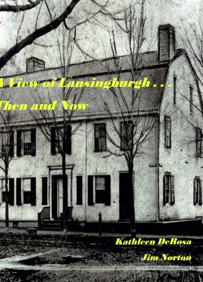 ?A View of Lansingburgh ? Then and Now,? by Kathleen DeRosa and Jim Norton; Jijo Press, 2015; 175 pages, $32