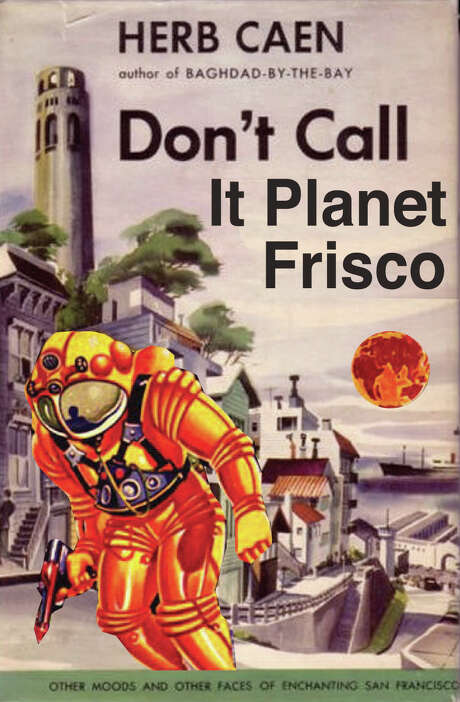 "Herb Caen's failed 1953 science fiction novel, the dystopian ""Don't Call It Planet Frisco."" Photo: Don Asmussen"