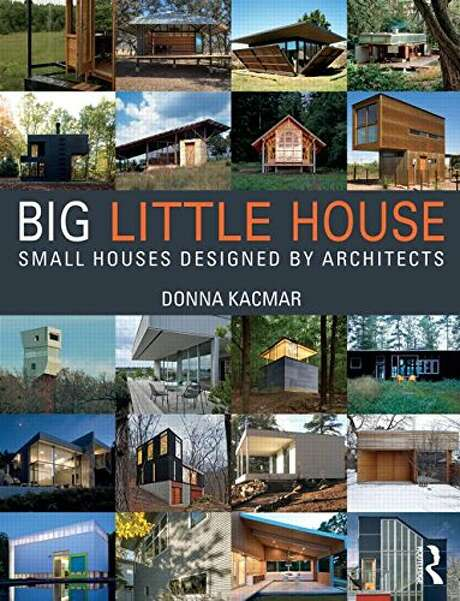"""Big Little House,"" by Houston architect Donna Kacmar."