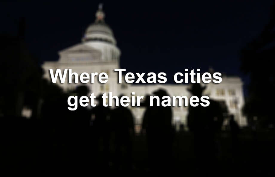 Do you ever wonder where Texas cities got their funky names? Scroll through the gallery to find out. Photo: File