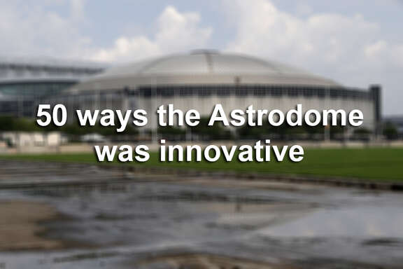 50 ways the Astrodome was innovative