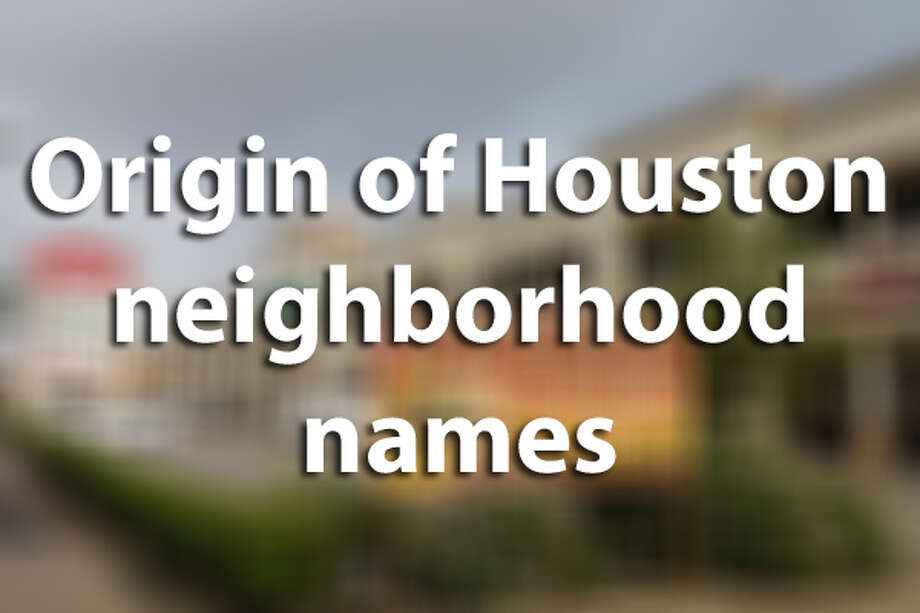 Roots underneath all those funky housesEver wondered when your subdivision or neighborhood sprang up or where it got its name from? See some of the cool back stories behind Houston's iconic hoods. Photo: Houston Chronicle