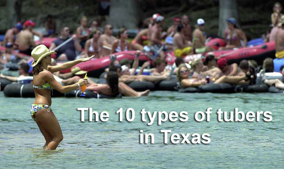 Tubing is a Texas tradition that brings together people from all walks of life to relax and cut loose.But there are 10 types of people that you will see every time on Texas rivers. What kind are you? Photo: TOM REEL, SAEN / SAN ANTONIO EXPRESS-NEWS