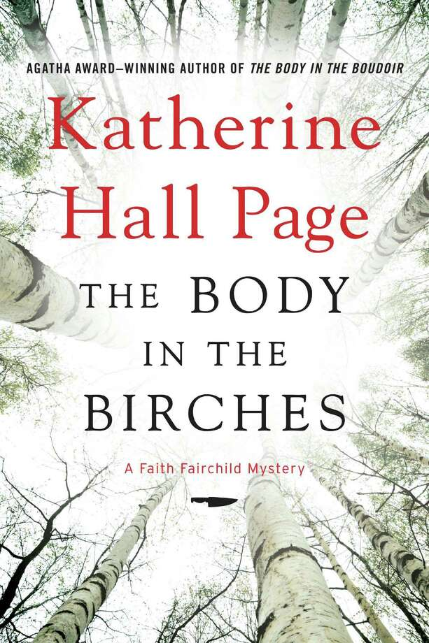 """William Morrow has just published the 22nd book in Katherine Hall Page's Faith Fairchild mystery series, """"The Body in the Birches."""" Photo: Contributed Photo / Connecticut Post Contributed"""
