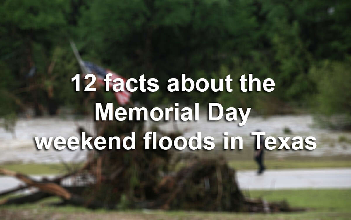 Here are 12 quick facts about the storms that pummeled Central Texas and Houston during this Memorial Day weekend.