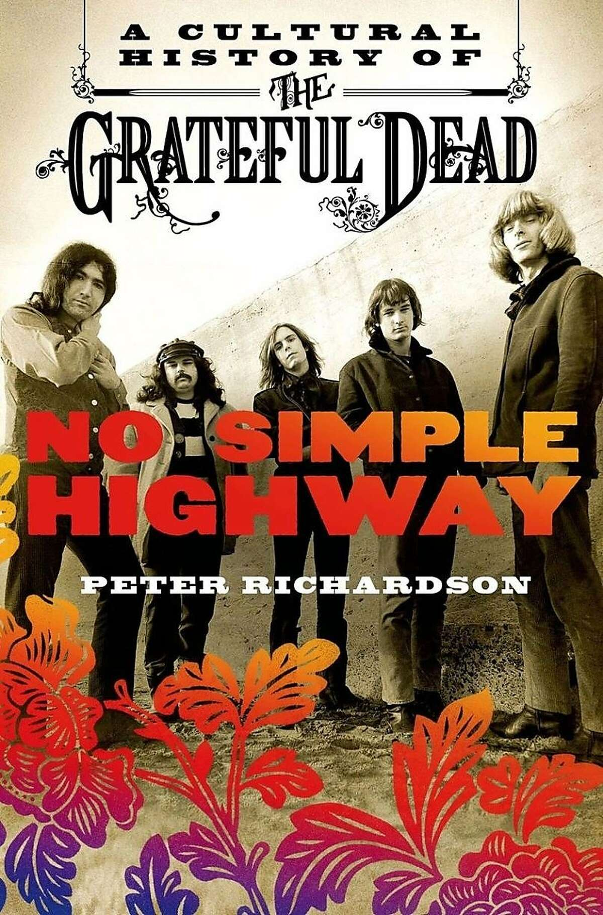 """""""No Simple Highway: A Cultural History of the Grateful Dead"""" By Peter Richardson"""