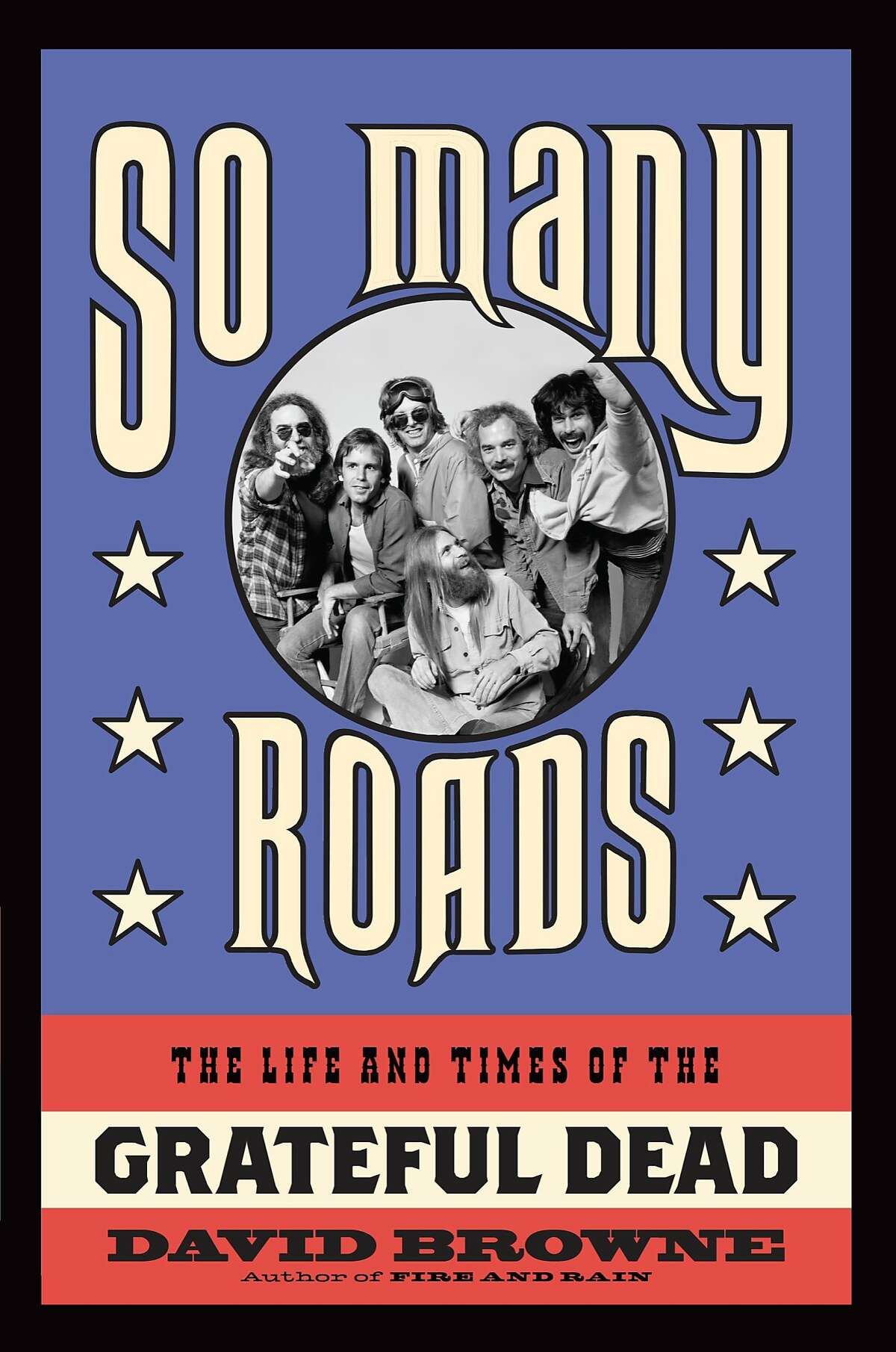 """""""So Many Roads: The Life and Times of the Grateful Dead"""" By David Browne"""