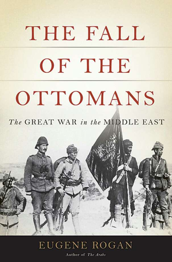 """""""The Fall of the Ottomans: The Great War in the Middle East"""" by Eugene Rogan fills many of the gaps in our understanding of Turkey's history. (Photo courtesy Basic Books/TNS) Photo: Handout, HO / TNS"""