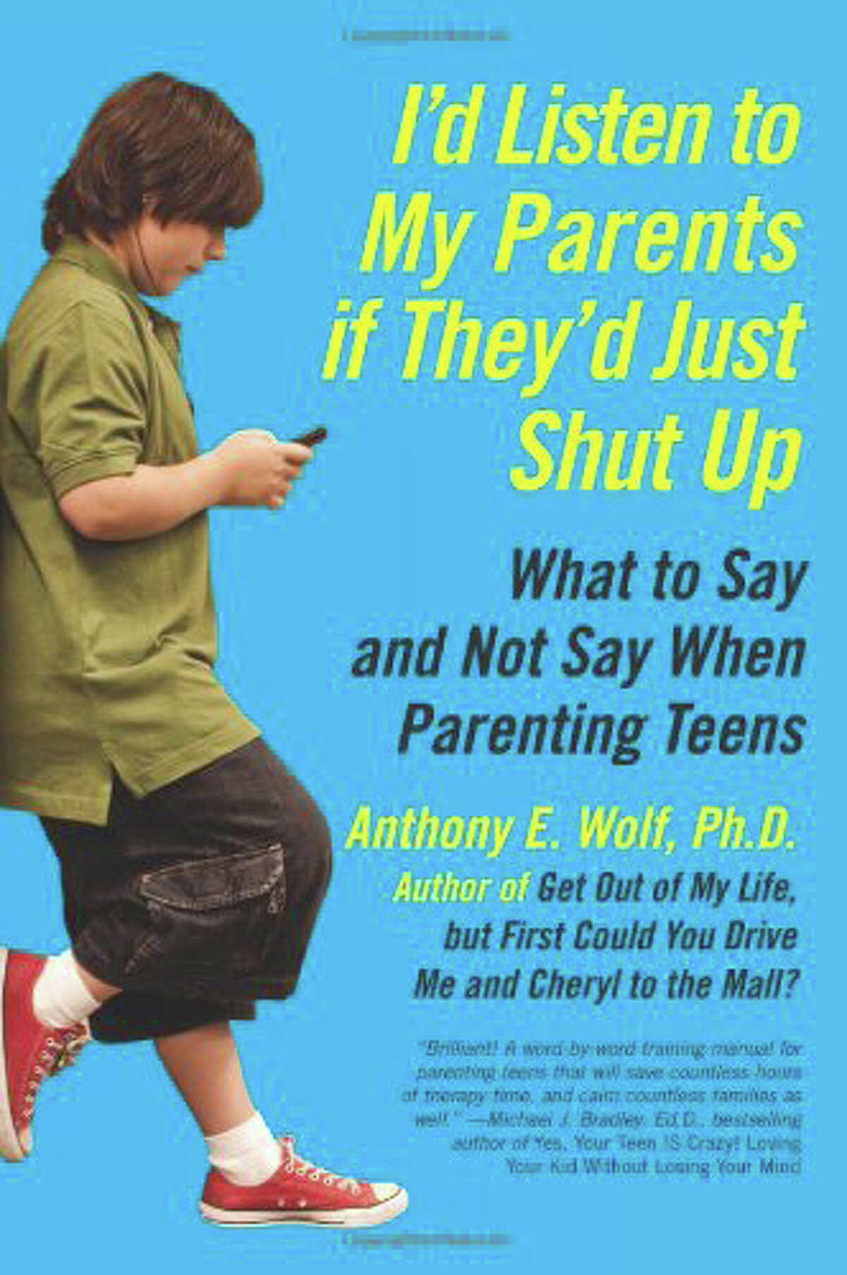 """""""I'd Listen to My Parents if They'd Just Shut Up"""" is among the books on parenting teens by bestselling author Dr. Anthony Wolf. He will speak at Newtown's library on Wednesday, Oct. 23."""