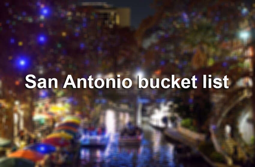 Everyone in San Antonio should do these 20 things at least once before they die.