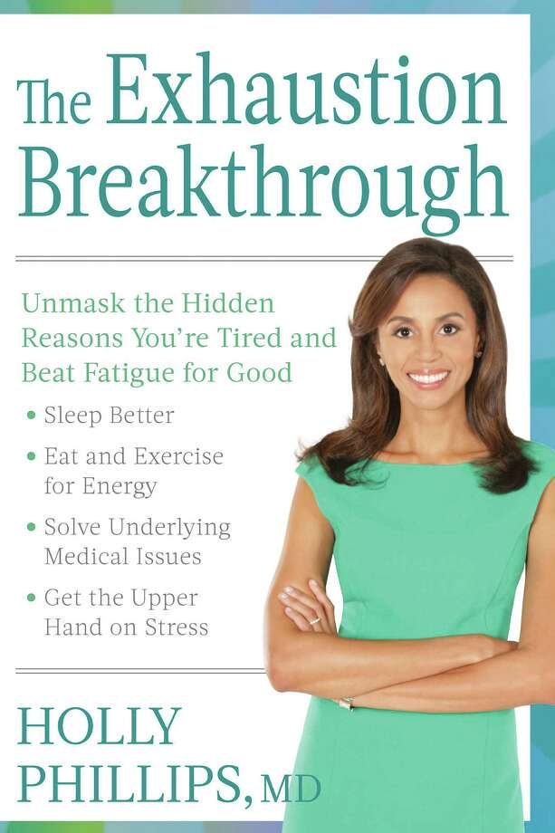 """The Exhaustion Breakthrough: Unmask the Hidden Reasons You're Tired and Beat Fatigue for Good"" By Holly Phillips, M.D.  (Rodale Press; 272 pages; $26.99)"