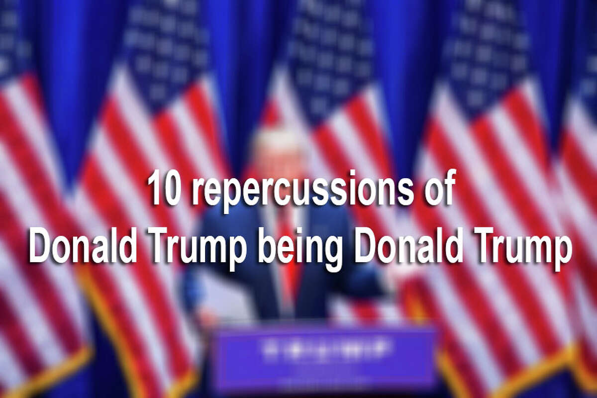 Keep clicking to view 10 repercussions of Donald Trump being Donald Trump.