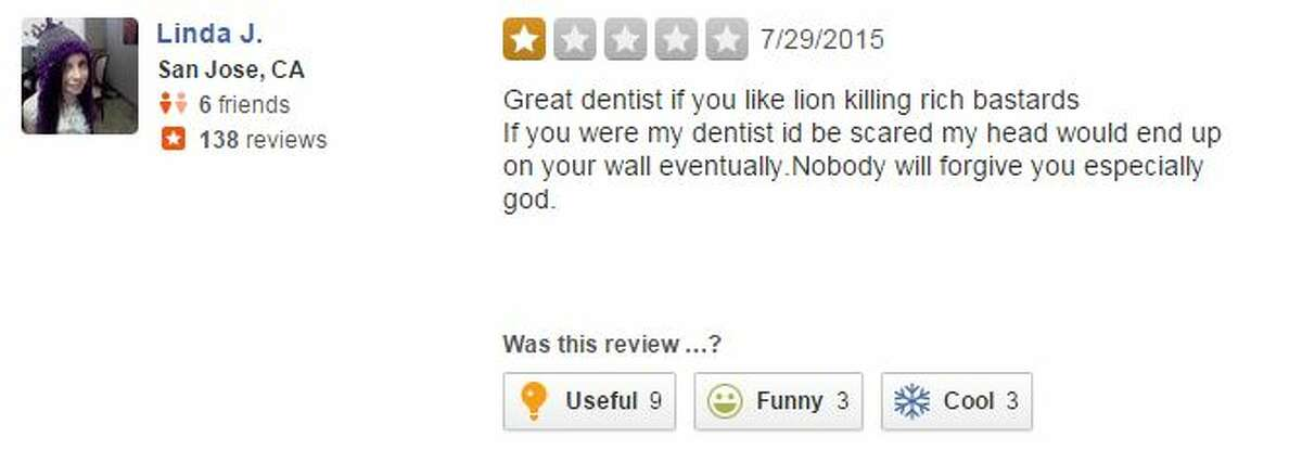 """""""Great dentist if you like lion killing rich bastards If you were my dentist id be scared my head wouldn't eventually end up on your wall too."""""""