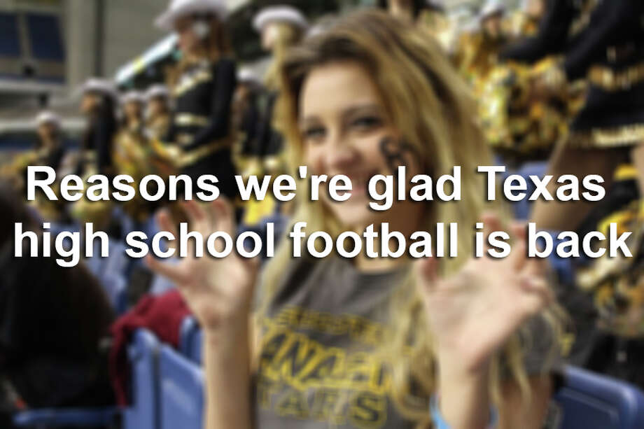 20 reasons we're glad Texas high school football is back. Photo: File Photo