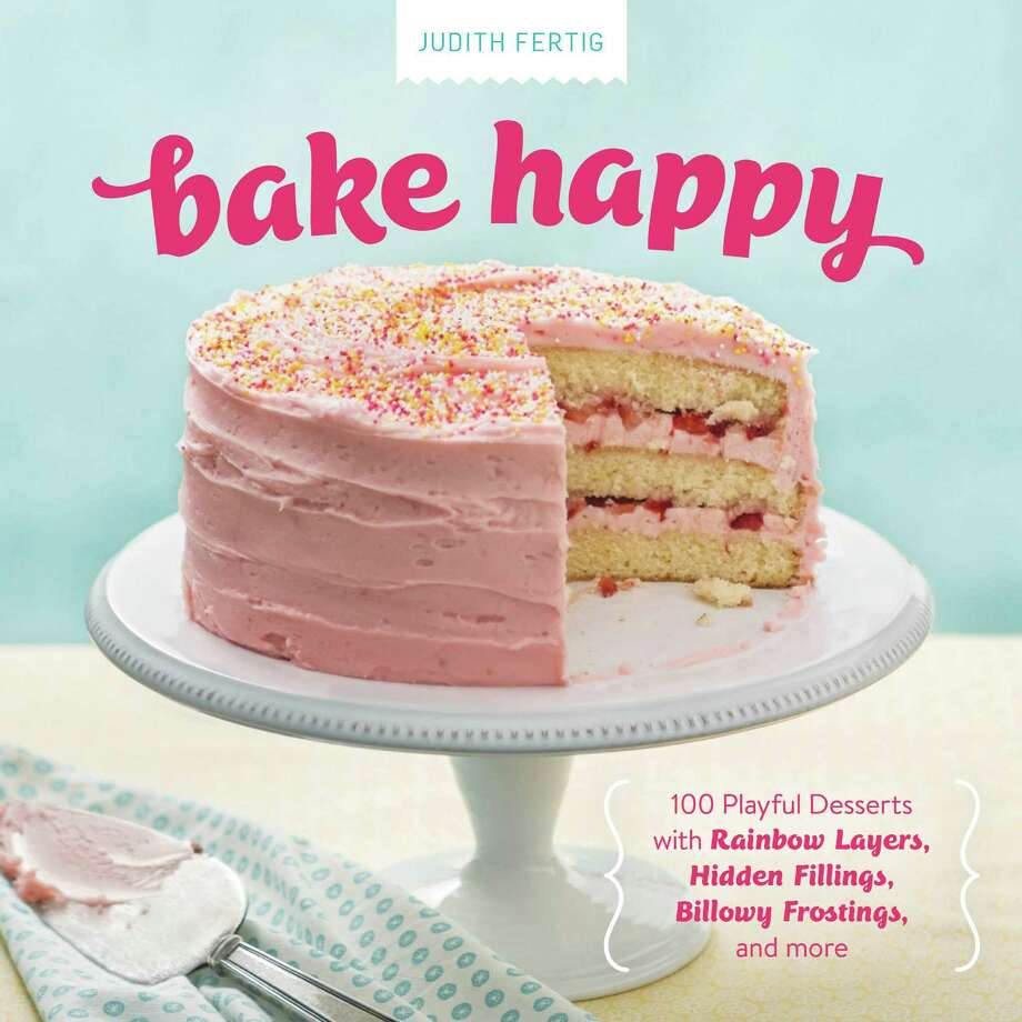 Bake Happy by Judith Fertig, photos by Steve Legato, Running Press, $27.50, 240 pages Photo: Steve Legato
