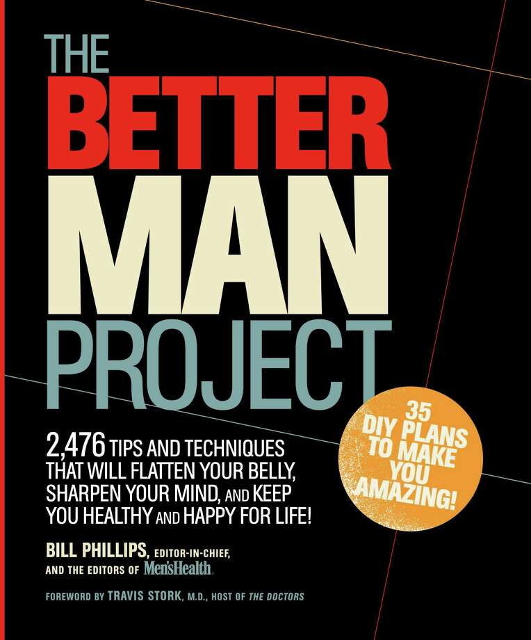 """The Better Man Project,"" by Bill Phillips, editor in chief and the editors of Men's Health magazine. (Rodale, $26.99) Photo: Men's Health"