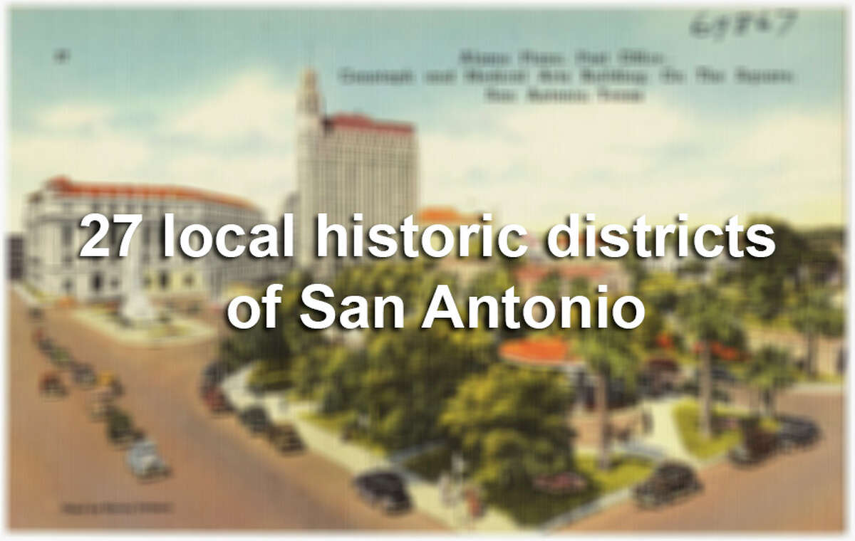 The city currently has 27 locally designated historic districts stretching from Leon Springs in the north to Mission in the south.