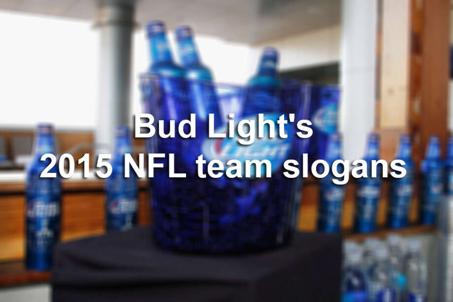 Bud Light's 2015 NFL team slogans Photo: Mike Moore, Getty Images / 2014 Getty Images