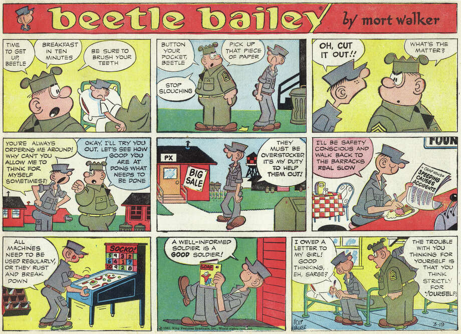 Beetle Bailey (1950 – Present) by Mort WalkerA soldier's life is usually a busy one, but Beetle's is dedicated to artful inactivity. Sarge is always trying to get him to shape up, even if it means beating him to a pulpy mess to do it. Mort Walker continues to create Beetle Bailey today with his sons, Greg and Brian Walker.