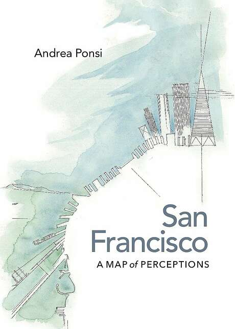 "The cover of ""San Francisco: A Map of Perceptions,"" a book of prose and sketches by Andrea Posni, courtesy of the University of Virginia Press. Photo: Andrea Ponsi, University Of Virginia Press"