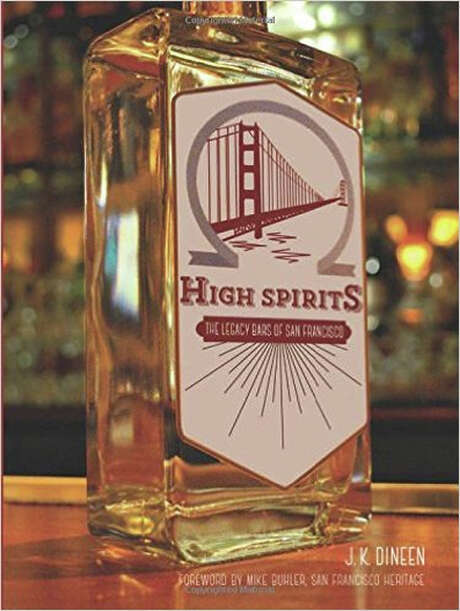 """""""High Spirits: The Legacy Bars of San Francisco"""" by J.K. Dineen."""