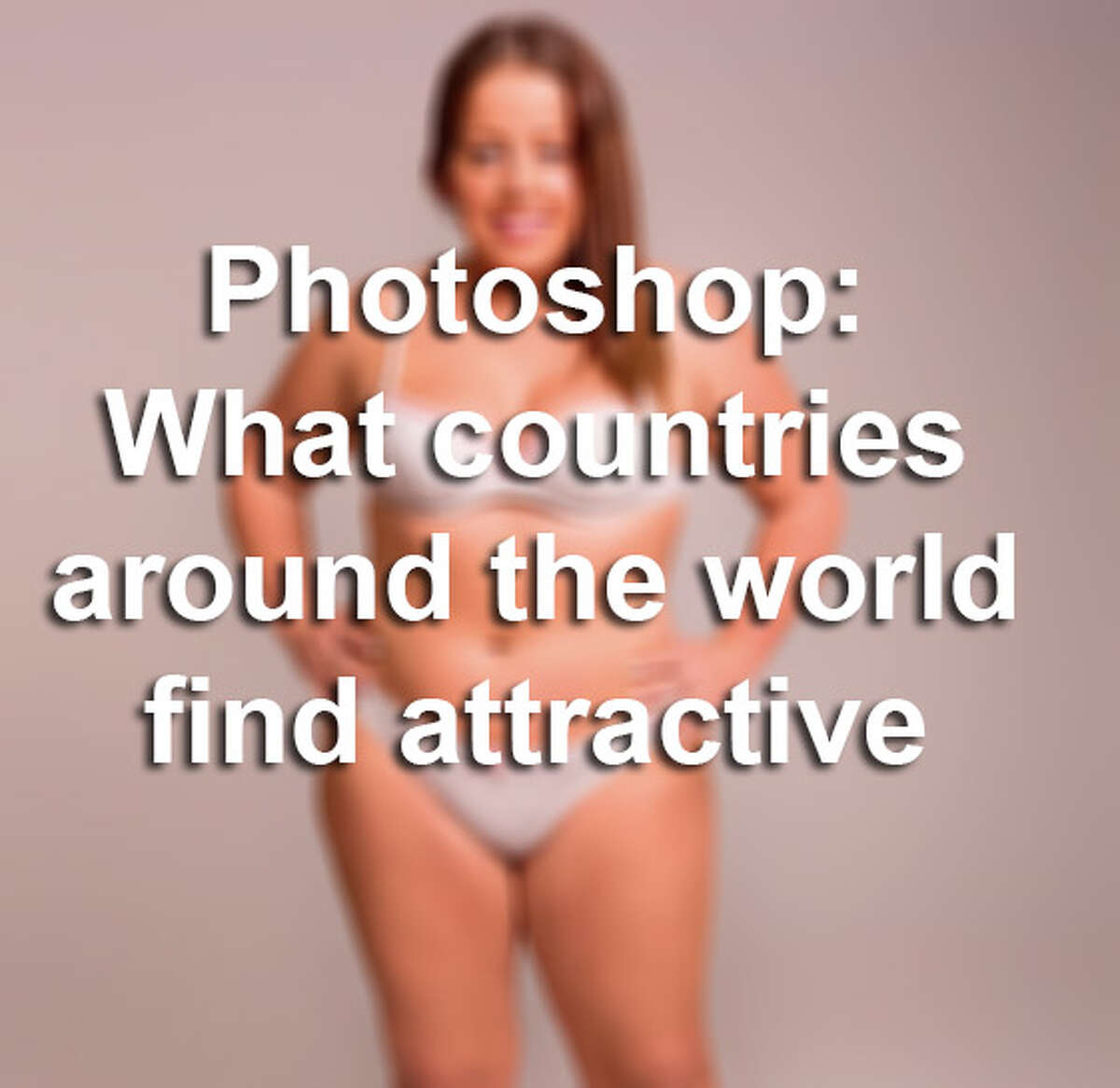 Click through the gallery to see what 18 different countries find attractive through Photoshops of one woman.