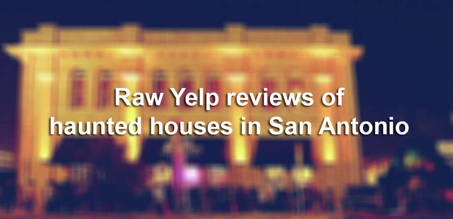 "When reviewing haunted houses in San Antonio, Yelp reviewers don't hold back. Apparently some attractions are ""horrible"" or downright scary. Keep clicking to view the best, worst and funniest Yelp reviews of San Antonio's haunted houses. Photo: Brandy Rae Perez, File"