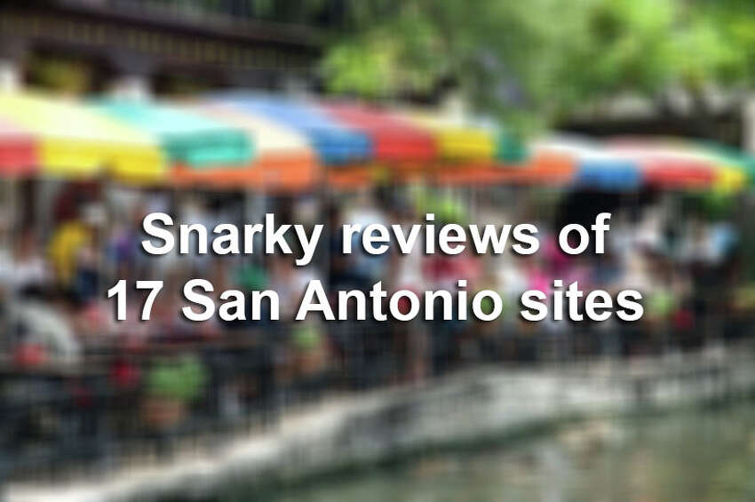 Click through the slideshow to view snarky reviews of 17 prominent San Antonio establishments.