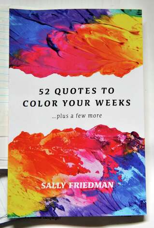A view of the book, 52 Quotes to Color Your Weeks, by author Sally Friedman, seen here in her office on Wednesday, Nov. 11, 2015, in Albany, N.Y.    (Paul Buckowski / Times Union) Photo: PAUL BUCKOWSKI / 00034197A