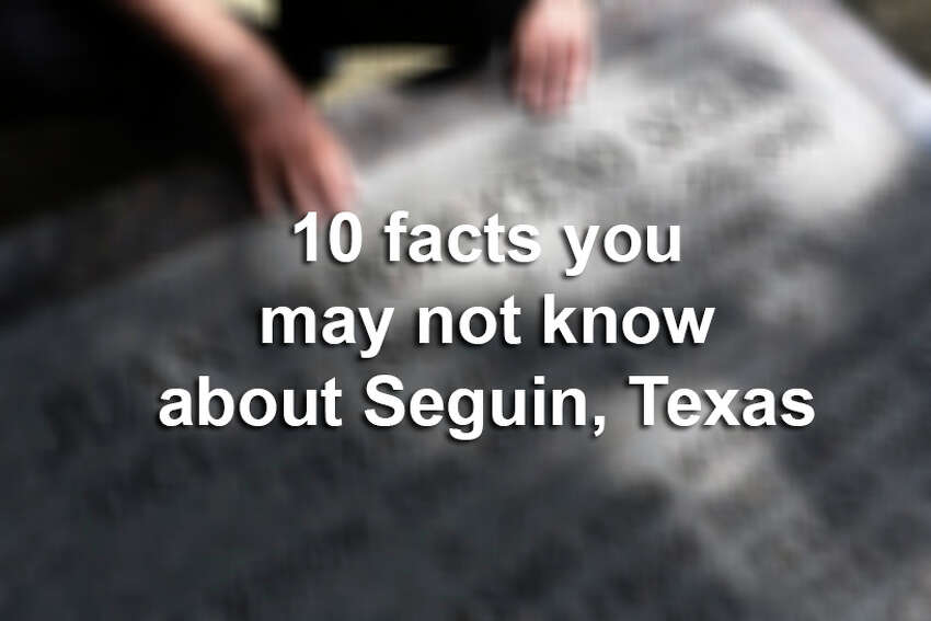 Click through the slideshow to see facts you may not know about Seguin.