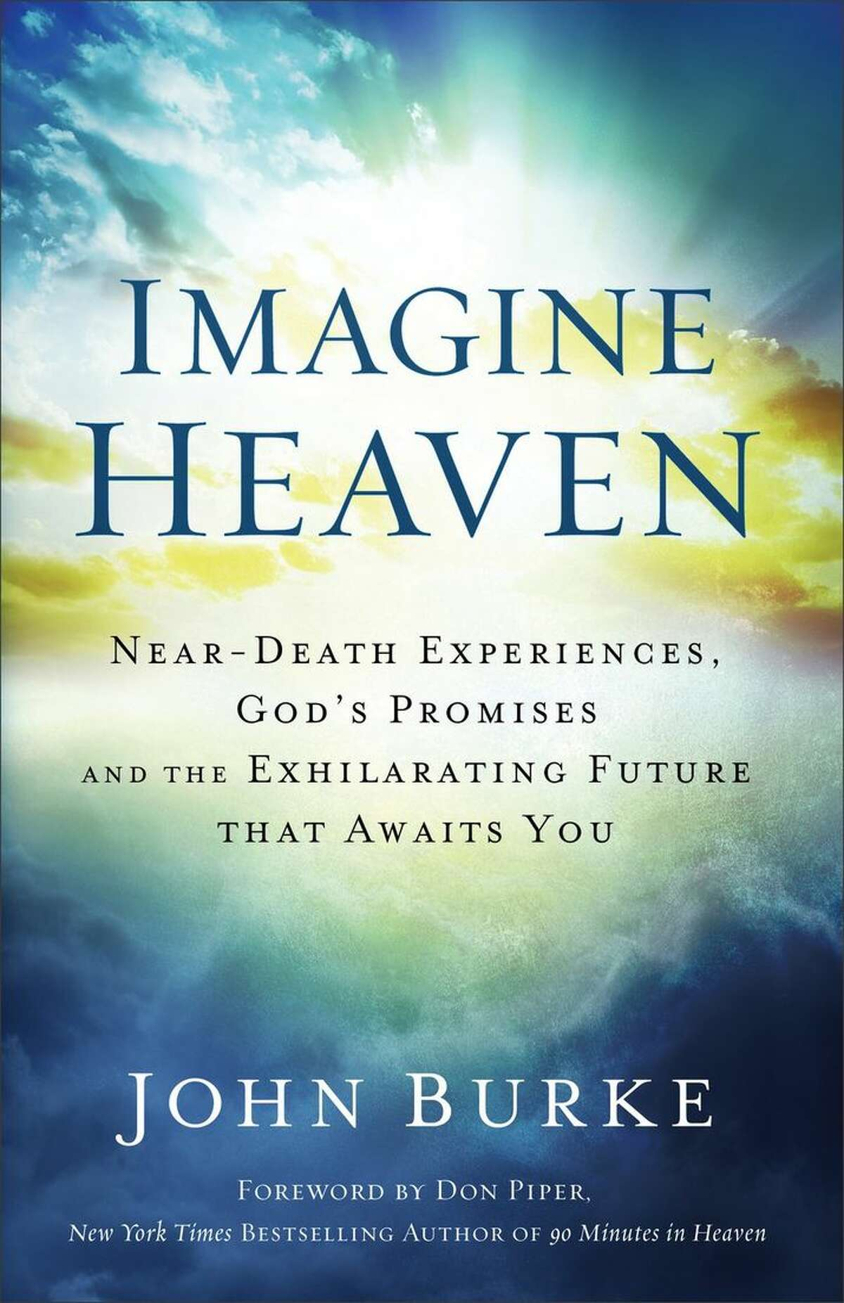 """""""Imagine Heaven: Near-Death Experiences, God's Promises, and the Exhilarating Future That Awaits You"""" by John Burke (Baker Publishing Group, $15, 352 pages)"""