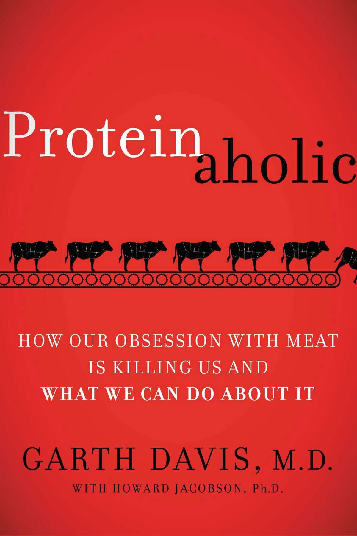 """Houston bariatric surgeon Dr. Garth Davis is the author of """"Proteinaholic: How Our Obsession With Meat is Killing Us and What We Can Do About It"""" (HarperOne; October 6, 2015)"""