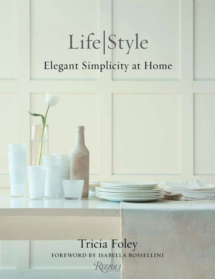 """Tricia Foley will sign copies of her new book, """"Life Style: Elegant Simplicity at Home"""" (Rizzoli, $45) Tuesday at the Houston Design Center's Deck the Tables."""