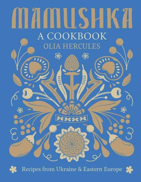 """Cover: """"Mamushka: Recipes from Ukraine & Eastern Europe"""" by Olia Hercules (Weldon Owen, $35). Photo: Weldon Owen /Weldon Owen"""