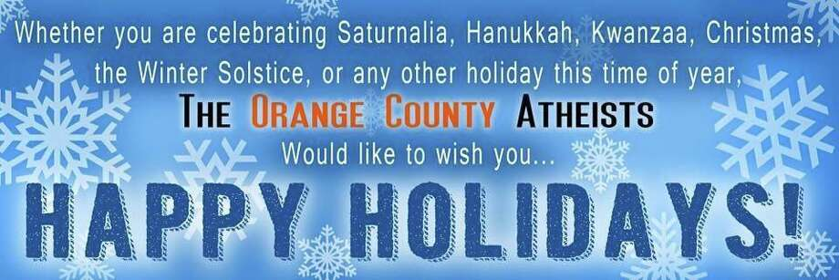 The City of Orange has opted to take down their annual nativity scene after the Orange County Atheists requested the city add a banner over their nativity scene. Pictured is the banner they proposed. Photo: The Orange County Atheists