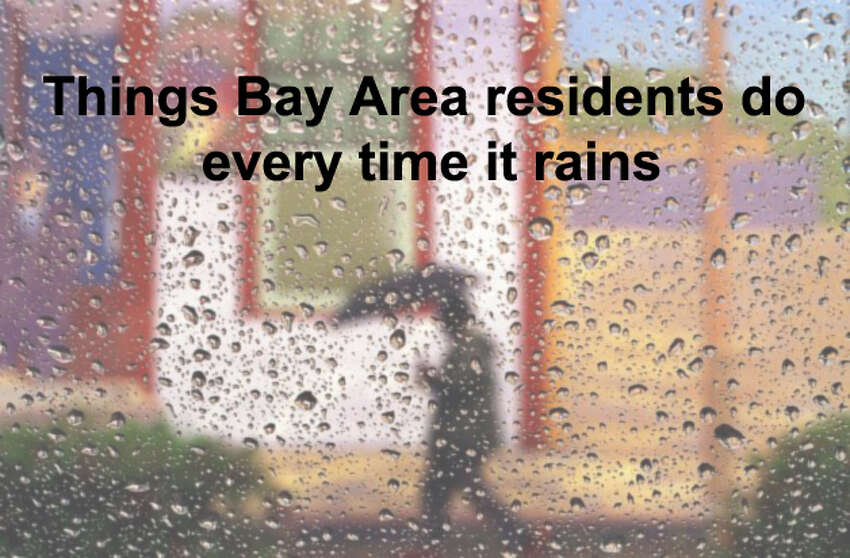 Click ahead to read the things we say and do every dang time it rains in the Bay Area...