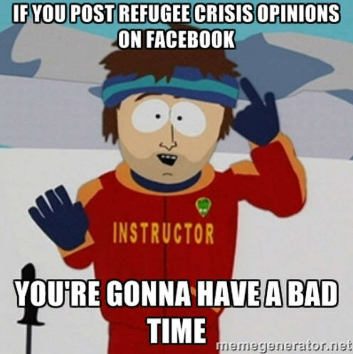 Wise words. This is among the many hot topics of the year.With thousands of refugees fleeing war-torn countries, other nations are left with the debate to allow the refugees into their countries or not. Many are fearful of terror attacks on their homeland. Source: Meme Generator