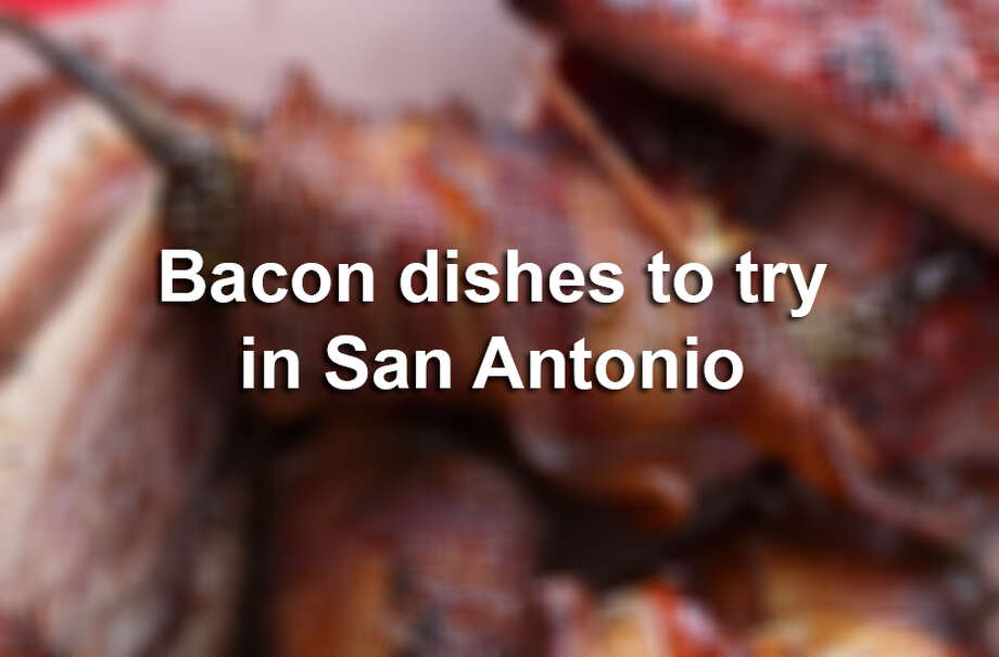 If you are ravenous for the smoked meat candy that goes well with breakfast, lunch or dinner, here are some bacon-heavy dishes at San Antonio restaurants where you can get your fix. Photo: Juanito M. Garza, San Antonio Express-News