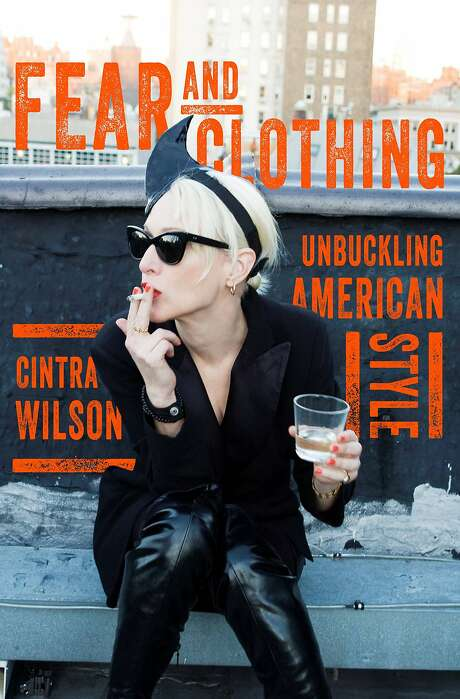 """Playwright, author and columnist Cintra Wilson's """"Fear and Clothing: Unbuckling American Style"""" (W.W. Norton & Company, $27.95), was published in September 2015.  Credit: W.W. Norton & Co. Photo: W.W. Norton & Co."""